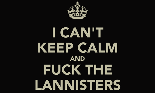 i-cant-keep-calm-and-fuck-the-lannisters