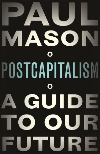 paul-mason-postcapitalism-a-guide-to-our-future