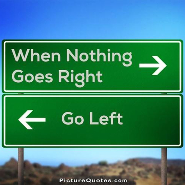 Γιαλαντζί αριστεροί; Ω, μον ντιέ (του Θανάση Καρτερού) when-nothing-goes-right-go-left-quote-5